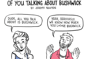 Your Friends Are Sick of You Talking about Bushwick [COMIC]
