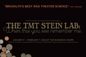 "Literati Unite! Bushwick Starr and TMT present ""Stein Lab: when this you see remember me"""