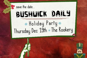 Save the Date: Bushwick Daily Holiday/3rd Bday Party!