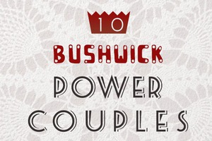 10 Bushwick Power Couples: Makin' Love & Bushwick Happen