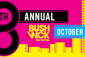 6 Films Not to Miss at the Bushwick Film Festival [WIN Free Festival Passes]
