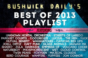 Presenting Bushwick Daily's Best of 2013 Playlist!