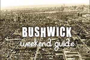 Bushwick Weekend Guide November 1-3